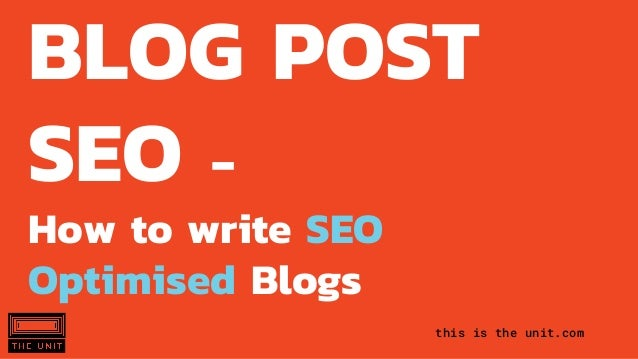 this is the unit.com BLOG POST SEO - How to write SEO Optimised Blogs