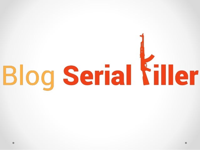O que é um Blog Serial Killer? • Blog Serial Killer é aquele blog que domina o nicho em que ele está, não deixando concorr...