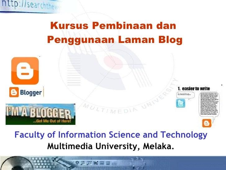 Kursus Pembinaan dan  Penggunaan Laman Blog Faculty of Information Science and Technology Multimedia University, Melaka.