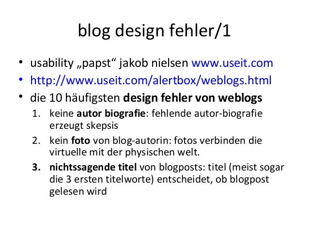 "blog design fehler/1 • usability ""papst"" jakob nielsen www.useit.com • http://www.useit.com/alertbox/weblogs.html • die 10..."