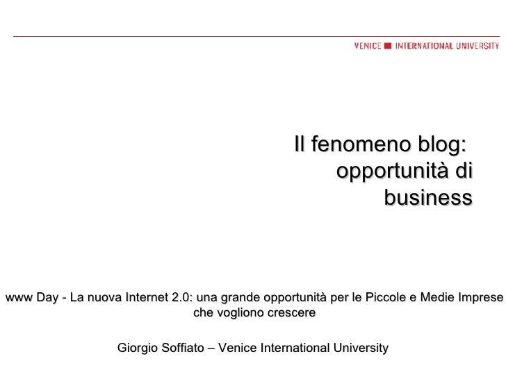 Il fenomeno blog:  opportunità di business Giorgio Soffiato – Venice International University www Day - La nuova Internet ...