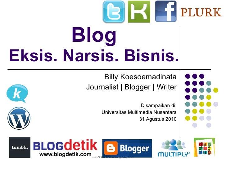 Blog Eksis. Narsis. Bisnis. Billy Koesoemadinata Journalist | Blogger | Writer Disampaikan di  Universitas Multimedia Nusa...