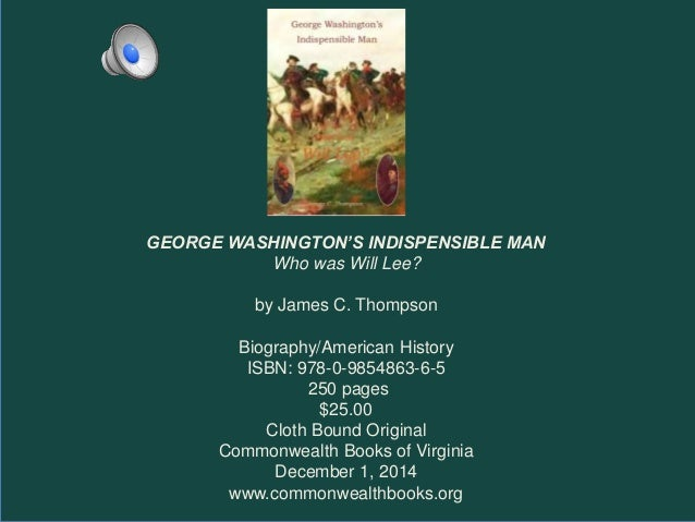 "washington the indispensible man George washington was by all accounts ""the indispensable man"" of the american founding he was the military commander who led a ragtag continental army to victory against the strongest and."