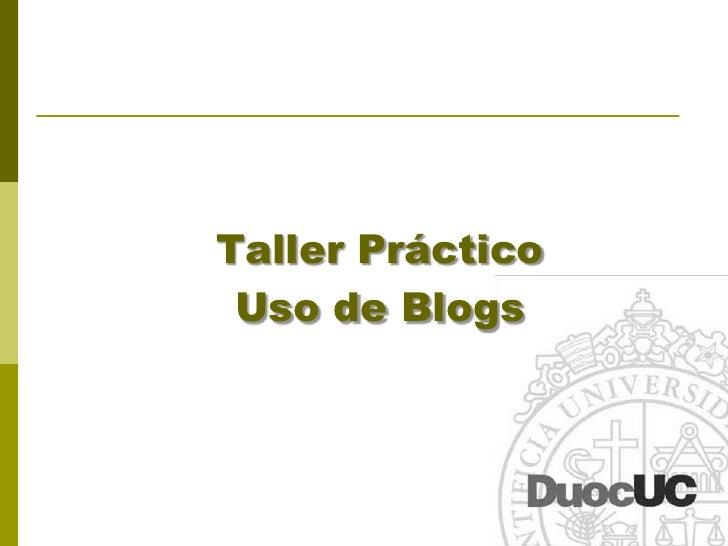 Taller Práctico<br />Uso de Blogs<br />