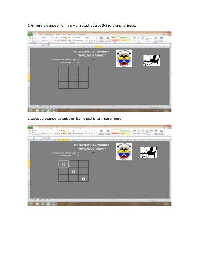 1.Primero creamos el formato y una cuadricula de 3x3 para crear el juego.2.Luego agregamos las variables (como podria term...
