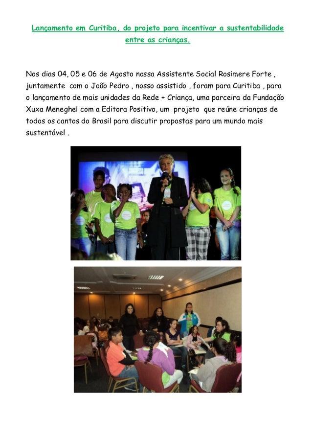 Lançamento em Curitiba, do projeto para incentivar a sustentabilidade entre as crianças. Nos dias 04, 05 e 06 de Agosto no...