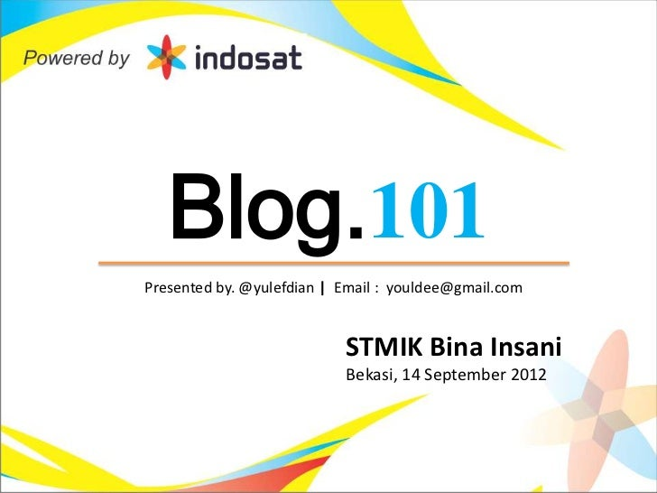 Blog.101Presented by. @yulefdian | Email : youldee@gmail.com                           STMIK Bina Insani                  ...