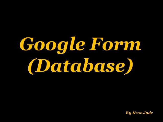 Google Form (Database) By Kroo Jade