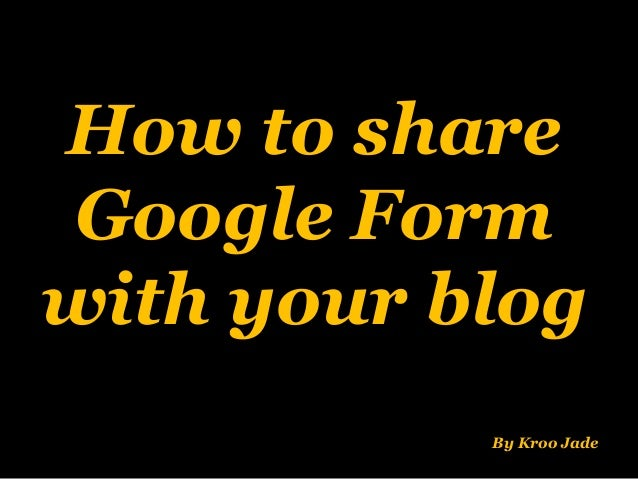 How to share Google Form with your blog By Kroo Jade