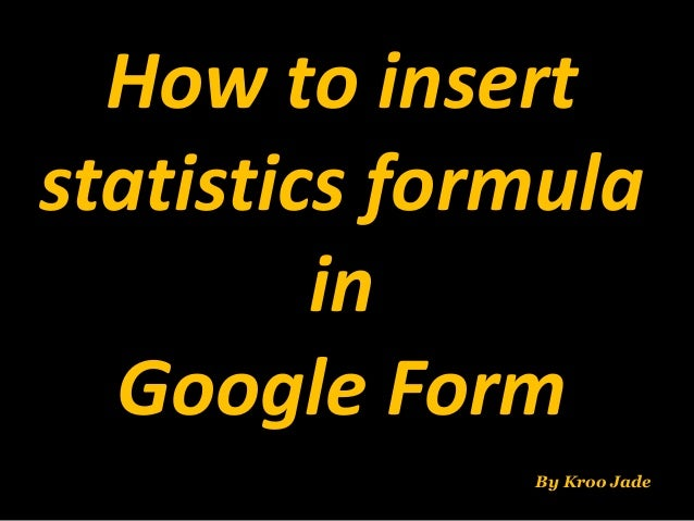 How to insert statistics formula in Google Form By Kroo Jade