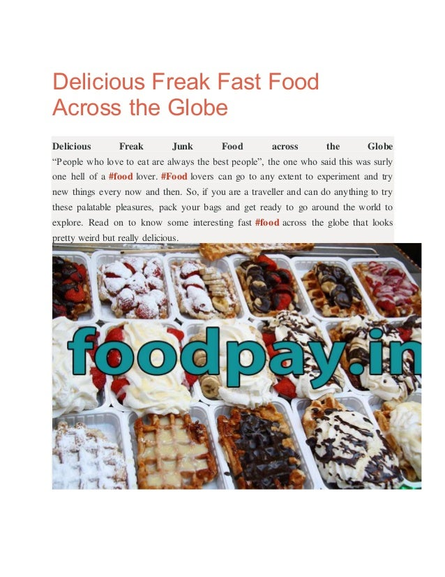 "Delicious Freak Fast Food Across the Globe Delicious Freak Junk Food across the Globe ""People who love to eat are always t..."