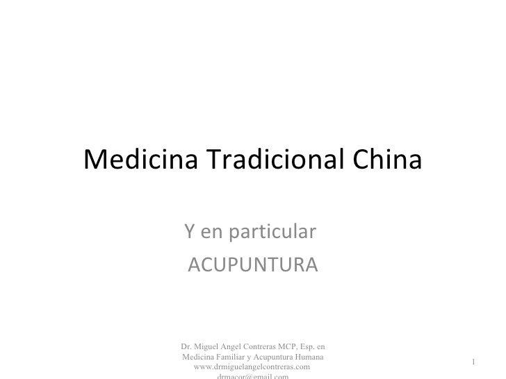 Medicina Tradicional China Y en particular  ACUPUNTURA Dr. Miguel Angel Contreras MCP, Esp. en Medicina Familiar y Acupunt...