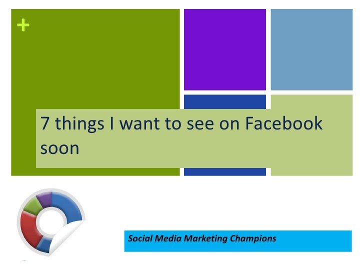 +    7 things I want to see on Facebook    soon              Social Media Marketing Champions