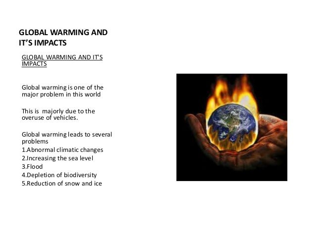 impacts of global warming in the The effects of global warming are the environmental and social changes caused (directly or indirectly) by human emissions of greenhouse gasesthere is a scientific consensus that climate change is occurring, and.