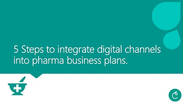 5 Steps to integrate digital channels into pharma business plans.