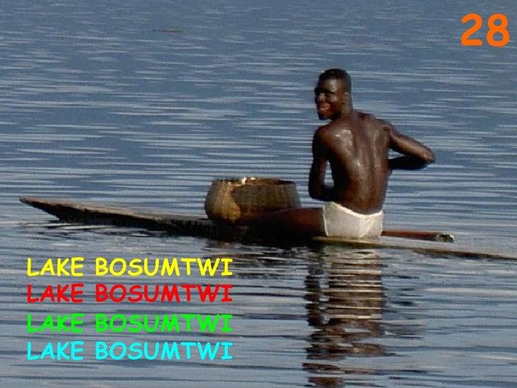 28 LAKE BOSUMTWI LAKE BOSUMTWI LAKE BOSUMTWI LAKE BOSUMTWI