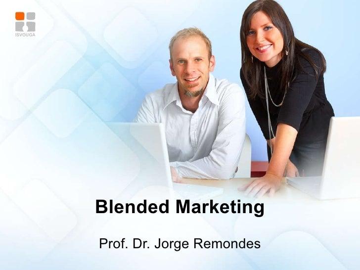 Blended Marketing Prof. Dr. Jorge Remondes