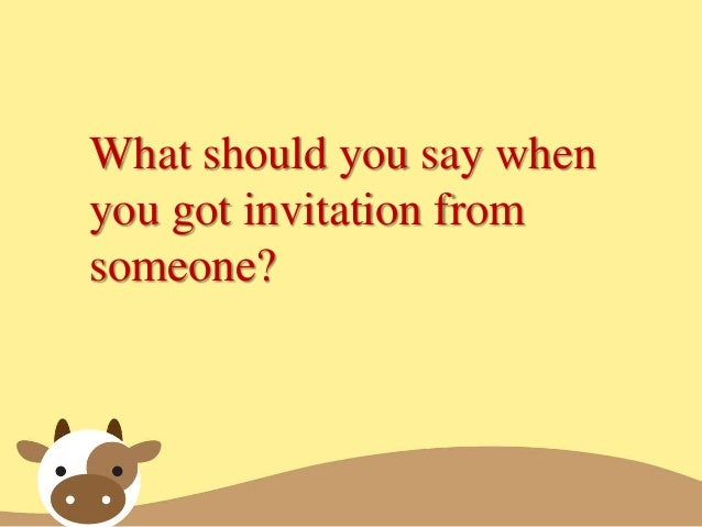 Speaking the expressions of accepting and declining an invitation what should you say when you got invitation from someone stopboris Choice Image