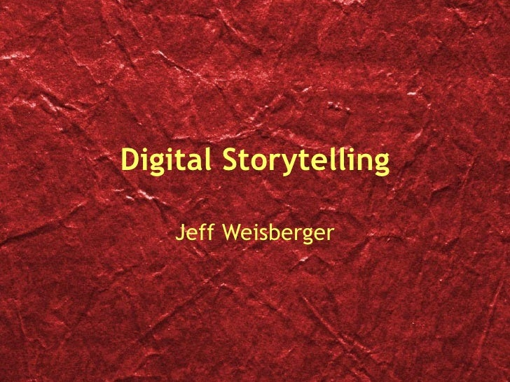 Digital Storytelling Jeff Weisberger