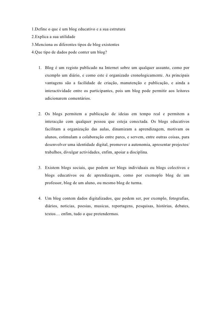 1.Define o que é um blog educativo e a sua estrutura 2.Explica a sua utilidade 3.Menciona os diferentes tipos de blog exis...