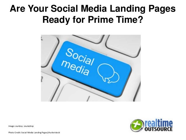 Are Your Social Media Landing Pages Ready for Prime Time? Image courtesy: zoutedrop Photo Credit: Social Media Landing Pag...