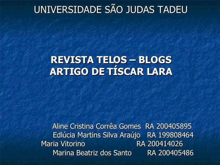 UNIVERSIDADE SÃO JUDAS TADEU REVISTA TELOS – BLOGS ARTIGO DE TÍSCAR LARA Aline Cristina Corrêa Gomes  RA 200405895 Edlúcia...