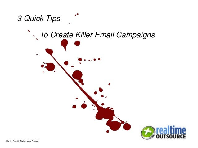 To Create Killer Email Campaigns 3 Quick Tips Photo Credit: Pixbay.com/Nemo