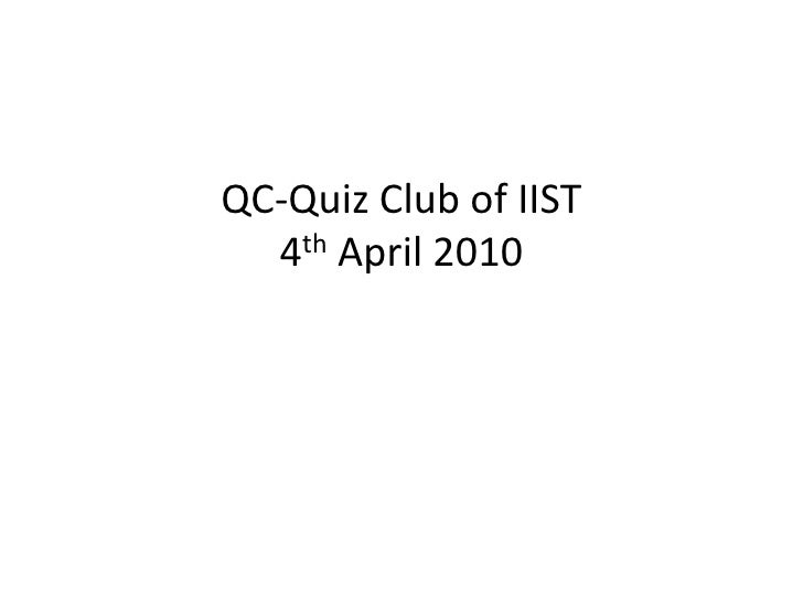 QC-Quiz Club of IIST4thApril 2010<br />