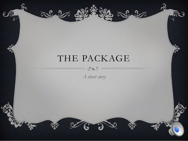 THE PACKAGE   A short story