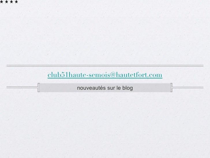 [email_address] <ul><li>nouveautés sur le blog </li></ul>