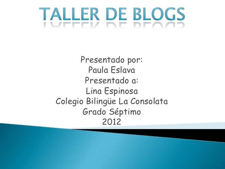 Presentado por:         Paula Eslava        Presentado a:        Lina EspinosaColegio Bilingüe La Consolata       Grado Sé...