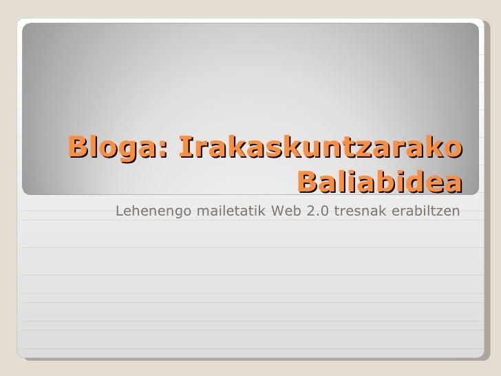 Bloga: Irakaskuntzarako Baliabidea Lehenengo mailetatik Web 2.0 tresnak erabiltzen