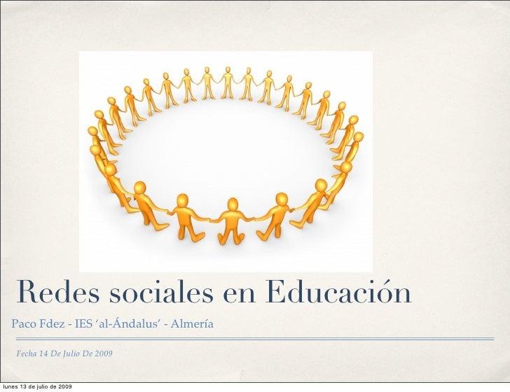 Redes sociales en Educación   Paco Fdez - IES 'al-Ándalus' - Almería      Fecha 14 De Julio De 2009   lunes 13 de julio de...