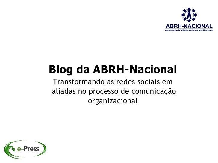 Blog da ABRH-Nacional Transformando as redes sociais em aliadas no processo de comunicação            organizacional