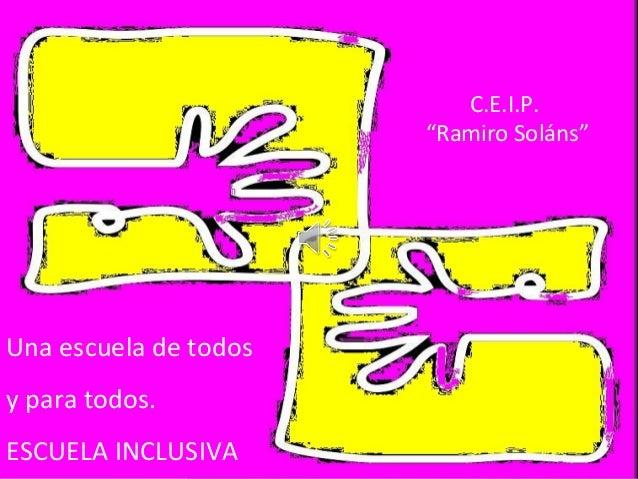 """C.E.I.P.  """"Ramiro Soláns""""  Una escuela de todos  y para todos.  ESCUELA INCLUSIVA"""