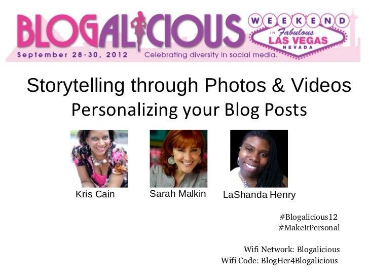 Storytelling through Photos & Videos     Personalizing your Blog Posts     Kris Cain   Sarah Malkin   LaShanda Henry      ...