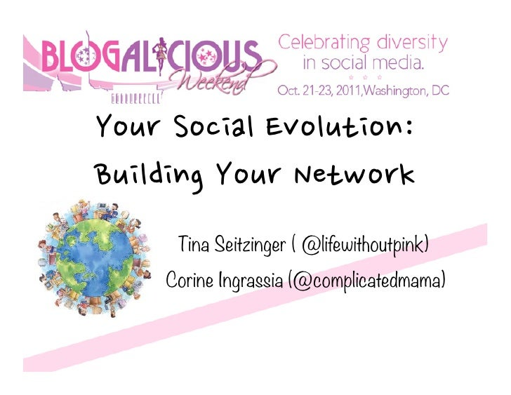 YourSocialEvolution:BuildingYourNetwork          Tina Seitzinger ( @lifewithoutpink)         Corine Ingrassia (@complicate...