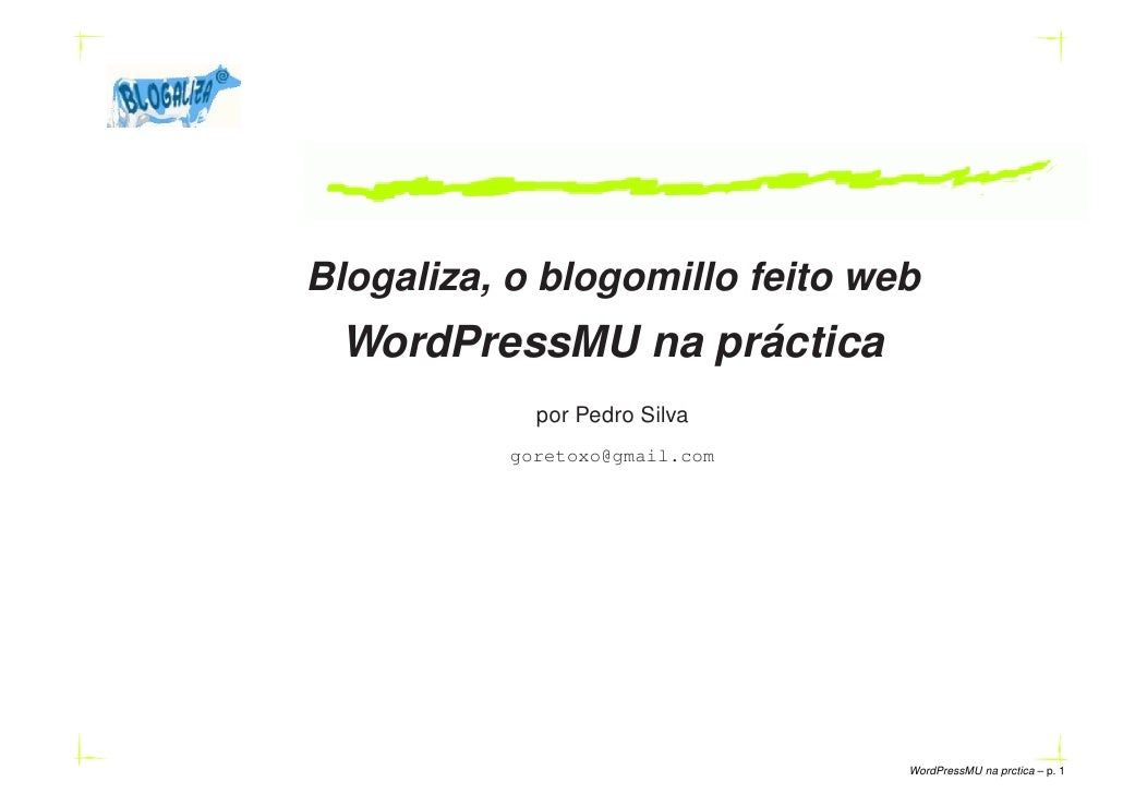 Blogaliza, o blogomillo feito web  WordPressMU na práctica             por Pedro Silva           goretoxo@gmail.com       ...