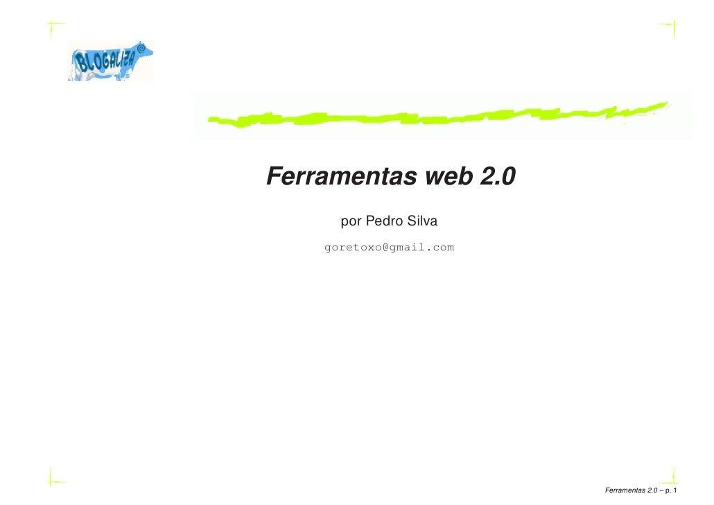 Ferramentas web 2.0       por Pedro Silva     goretoxo@gmail.com                              Ferramentas 2.0 – p.