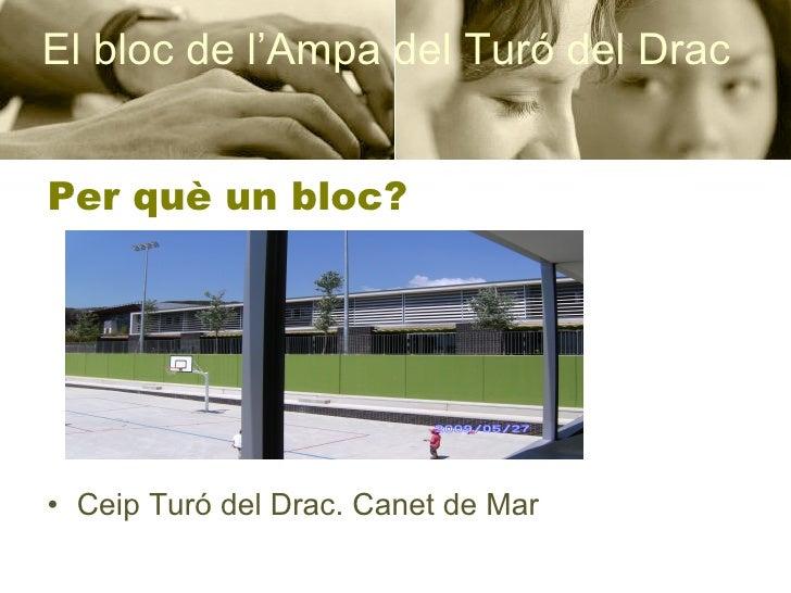 Per què un bloc? <ul><li>Ceip Turó del Drac. Canet de Mar </li></ul>El bloc de l'Ampa del Turó del Drac