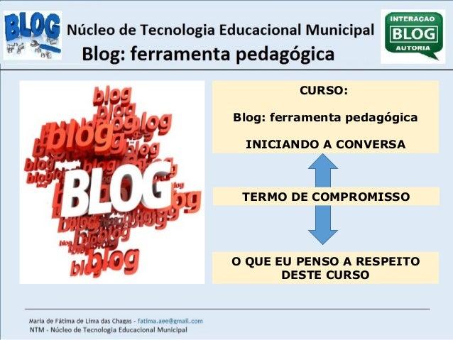 CURSO:  Blog: ferramenta pedagógica  INICIANDO A CONVERSA  TERMO DE COMPROMISSO  O QUE EU PENSO A RESPEITO  DESTE CURSO