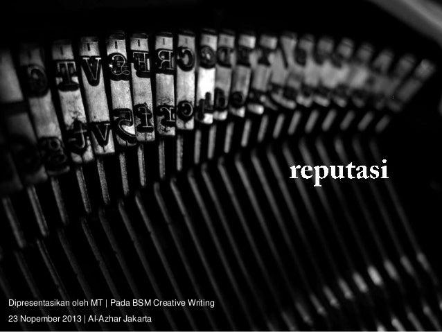 Dipresentasikan oleh MT | Pada BSM Creative Writing 23 Nopember 2013 | Al-Azhar Jakarta
