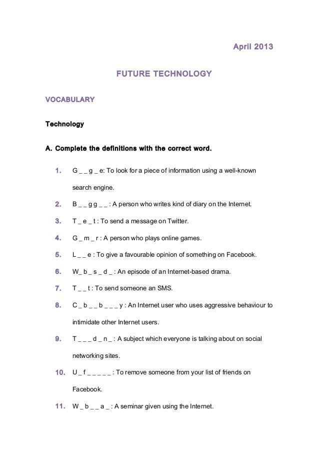 April 2013FUTURE TECHNOLOGYVOCABULARYTechnologyA. Complete the definitions with the correct word.1. G _ _ g _ e: To look f...