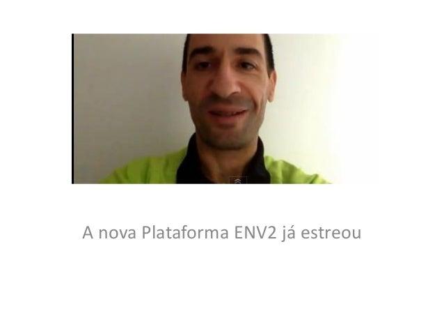 A nova Plataforma ENV2 já estreou
