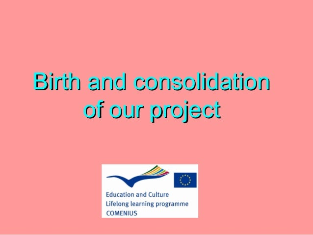 Birth and consolidation     of our project