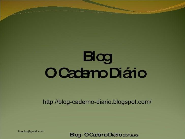 Blog O Caderno Diário  http://blog-caderno-diario.blogspot.com/