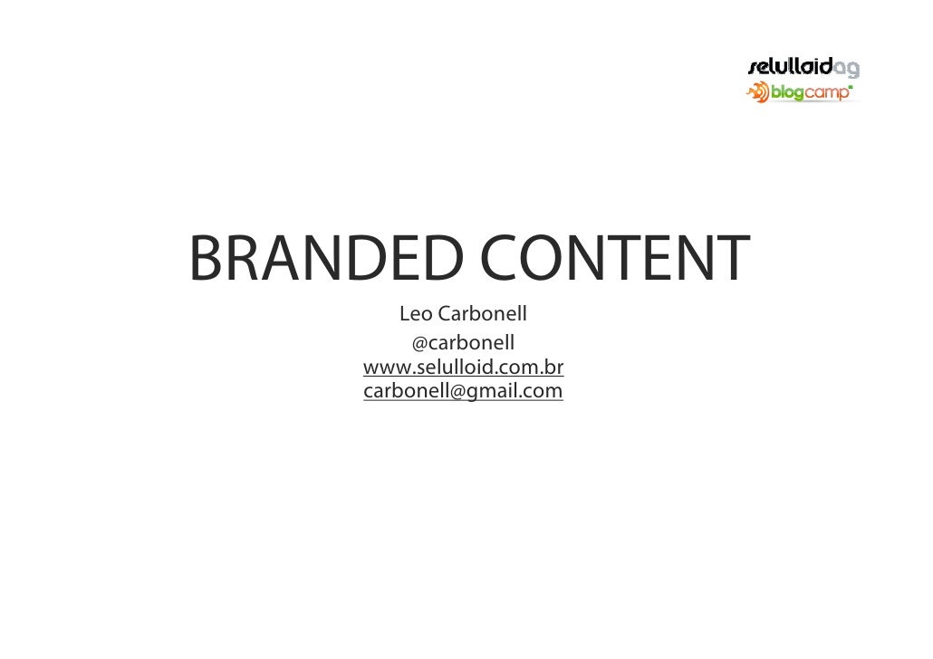 BRANDED CONTENT         Leo Carbonell          @carbonell     www.selulloid.com.br     carbonell@gmail.com