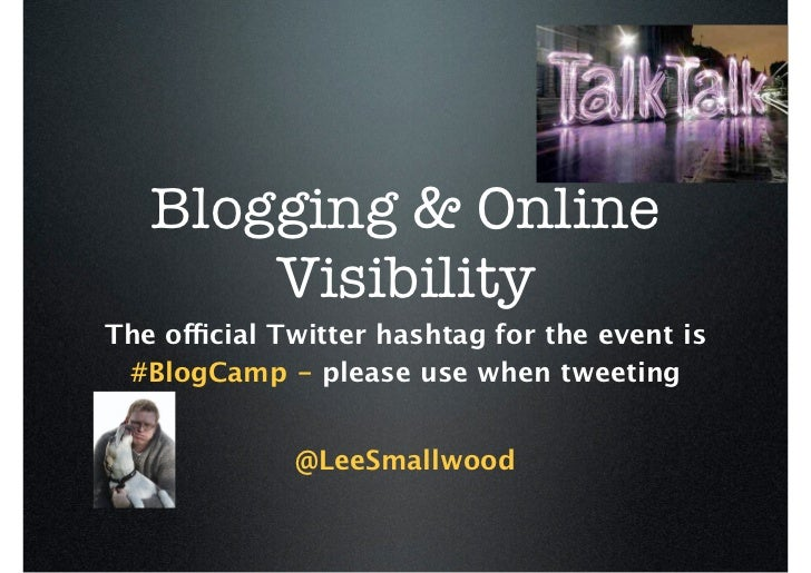 Blogging & Online       VisibilityThe official Twitter hashtag for the event is #BlogCamp - please use when tweeting      ...