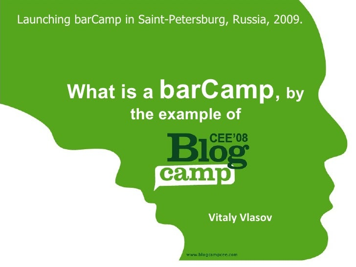 Launching barCamp in Saint-Petersburg, Russia, 2009.              What is a barCamp, by                     the example of...