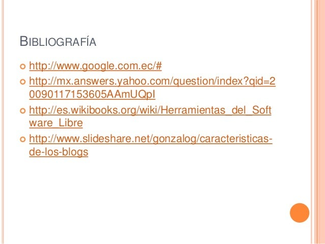 BIBLIOGRAFÍA http://www.google.com.ec/# http://mx.answers.yahoo.com/question/index?qid=2  0090117153605AAmUQpI http://e...
